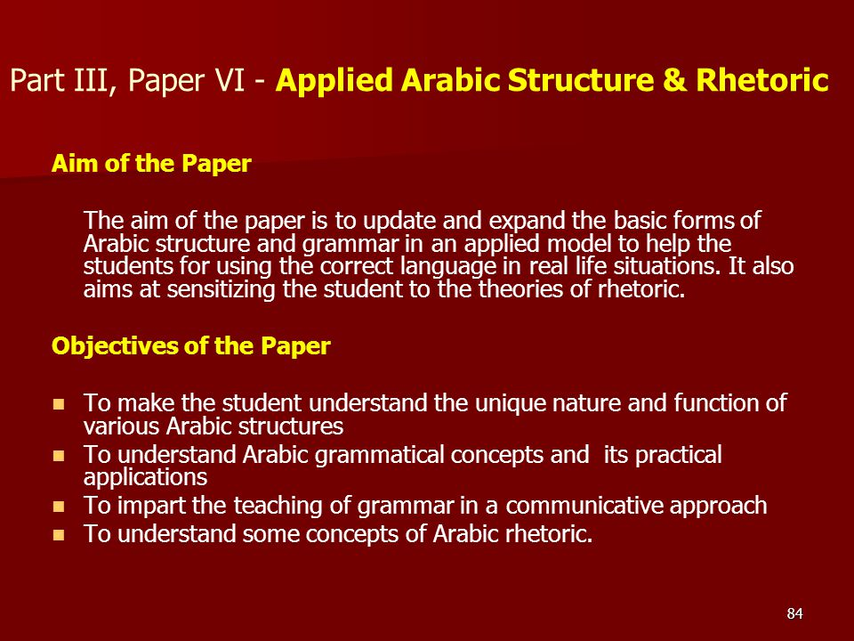 84 Part III, Paper VI - Applied Arabic Structure & Rhetoric Aim of the Paper The aim of the paper is to update and expand the basic forms of Arabic st
