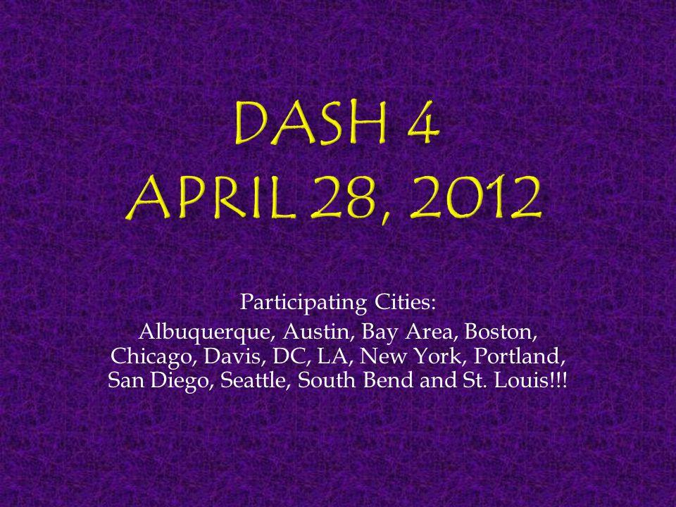  Rose Hulman/Harvey Mudd: 2 cities (S)  BANG 25: 2 cities (R, 1 st )  DASH 2 - Bay Area Coordinator: 10 cities (S)  DASH 3 – National Coordinator: 12 cities (S)  WHO: 2 cities (R, 2 nd )  DASH 4 – National Coordinator: 14 cities (S) of 21