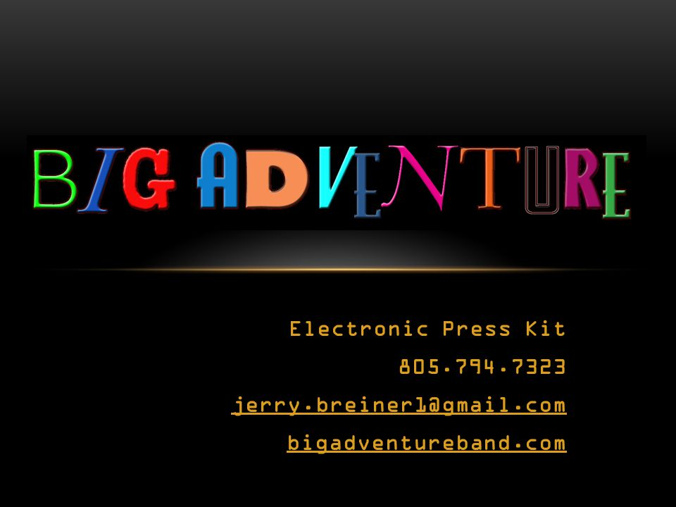 Electronic Press Kit 805.794.7323 jerry.breiner1@gmail.com bigadventureband.com