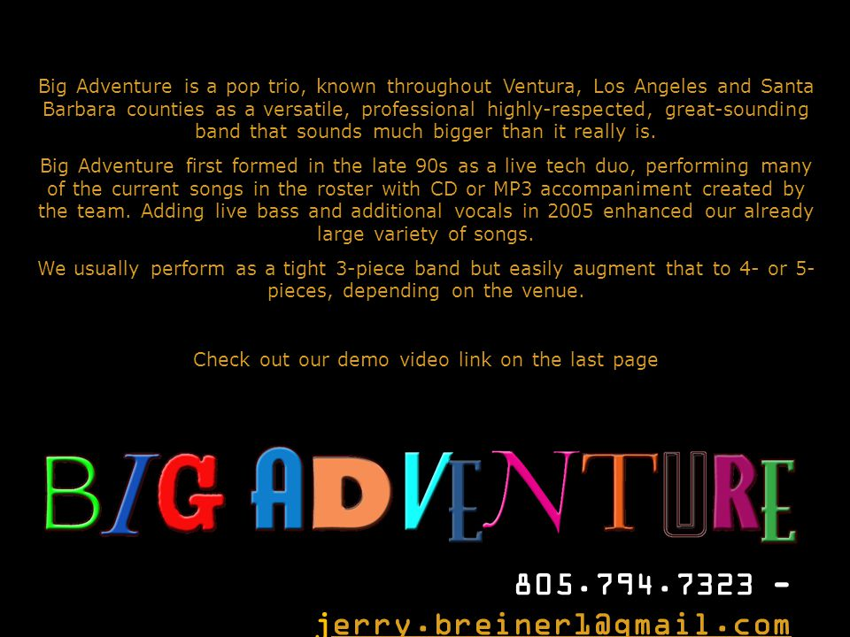 Big Adventure is a pop trio, known throughout Ventura, Los Angeles and Santa Barbara counties as a versatile, professional highly-respected, great-sounding band that sounds much bigger than it really is.
