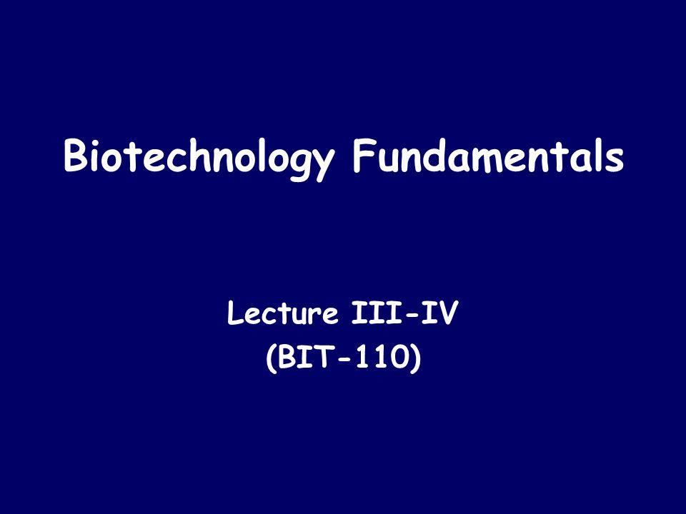 Biotechnology Fundamentals Lecture III-IV (BIT-110)
