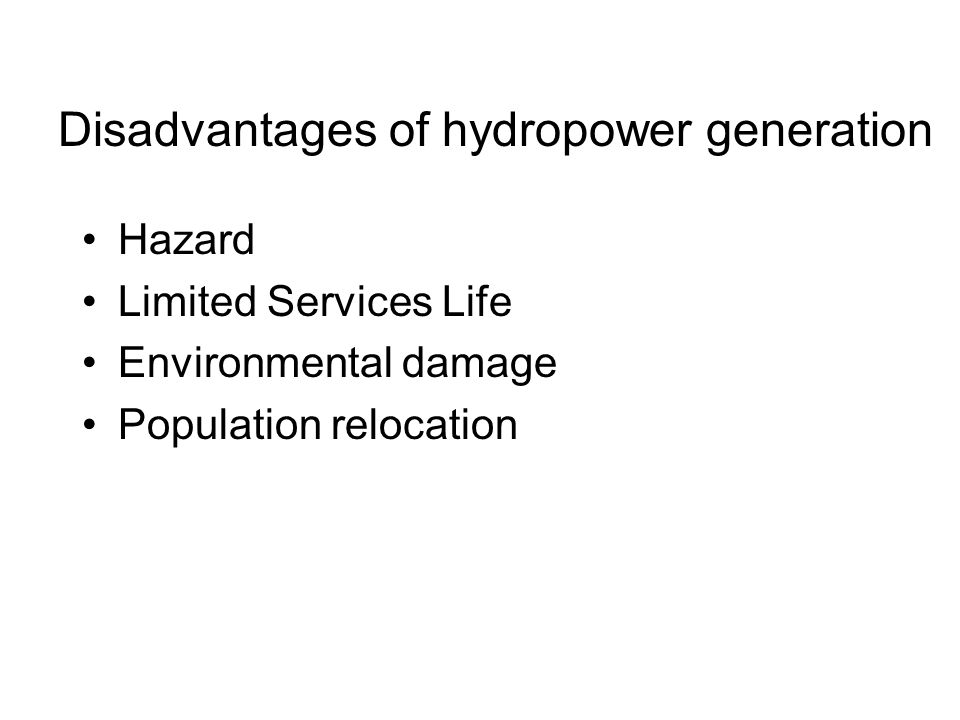 Disadvantages of hydropower generation Hazard Limited Services Life Environmental damage Population relocation
