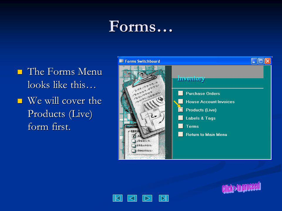 Forms… The Forms Menu looks like this… The Forms Menu looks like this… We will cover the Products (Live) form first. We will cover the Products (Live)
