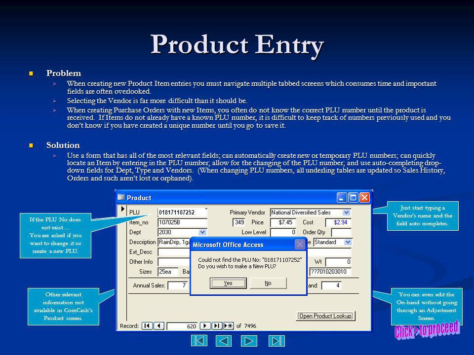 Product Entry Problem Problem  When creating new Product Item entries you must navigate multiple tabbed screens which consumes time and important fie