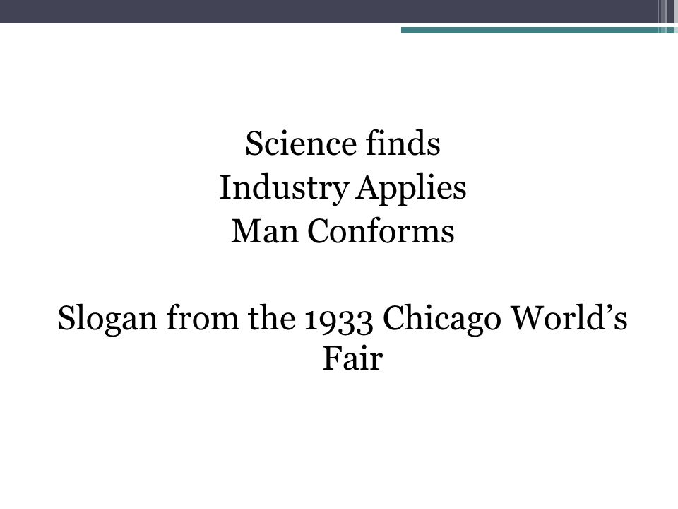 Science finds Industry Applies Man Conforms Slogan from the 1933 Chicago World's Fair