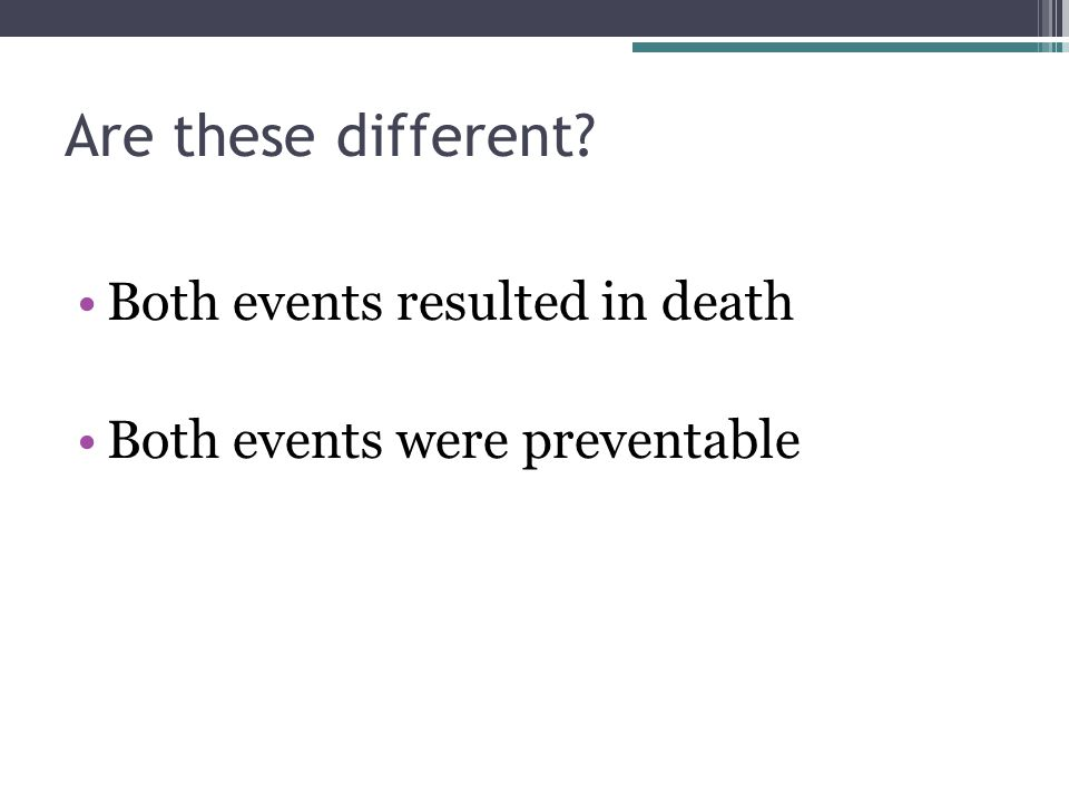 Are these different Both events resulted in death Both events were preventable
