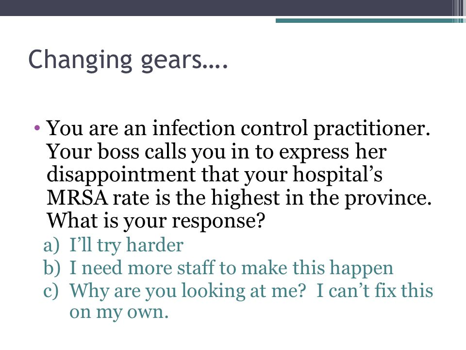 Changing gears….You are an infection control practitioner.