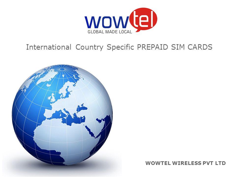 WOWTEL WIRELESS PVT LTD International Country Specific PREPAID SIM CARDS