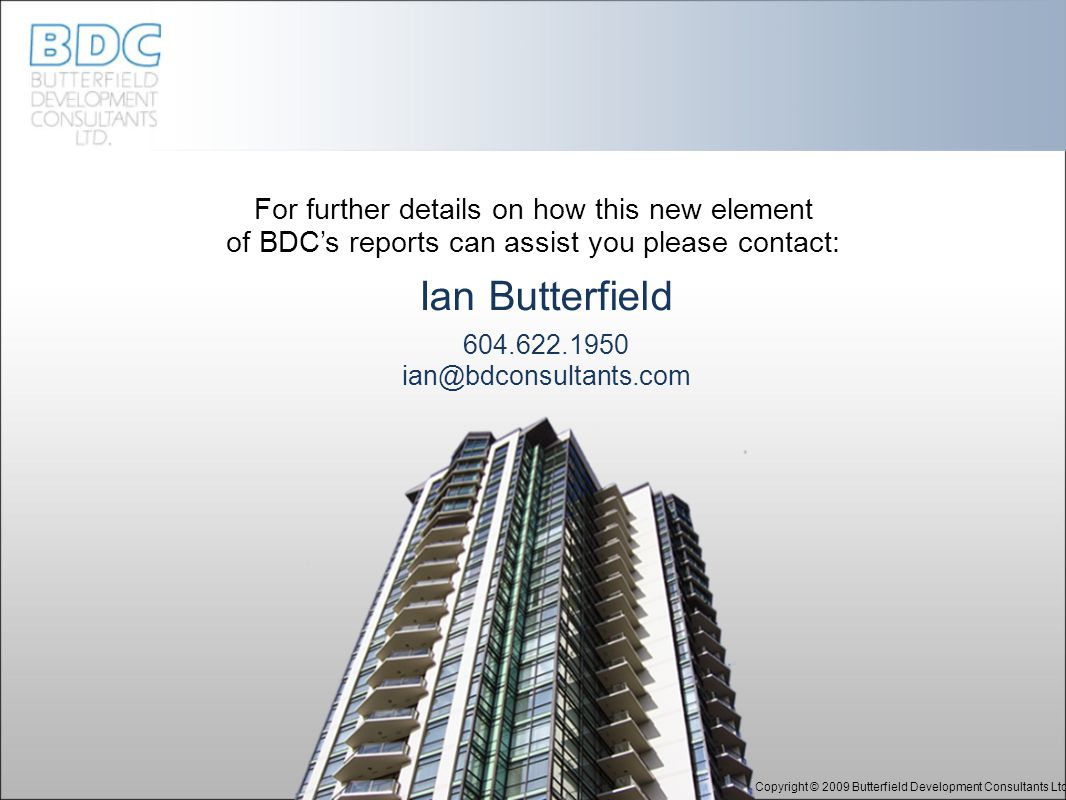For further details on how this new element of BDC's reports can assist you please contact: Ian Butterfield Copyright © 2009 Butterfield Development C