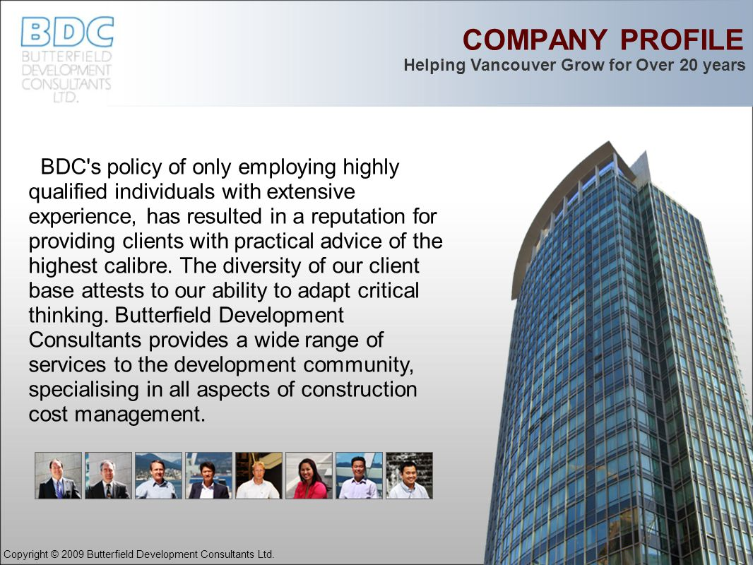 COMPANY PROFILE BDC's policy of only employing highly qualified individuals with extensive experience, has resulted in a reputation for providing clie