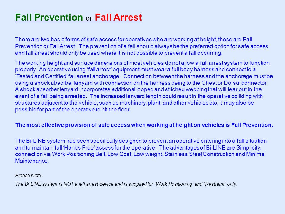 Fall Prevention or Fall Arrest There are two basic forms of safe access for operatives who are working at height, these are Fall Prevention or Fall Arrest.