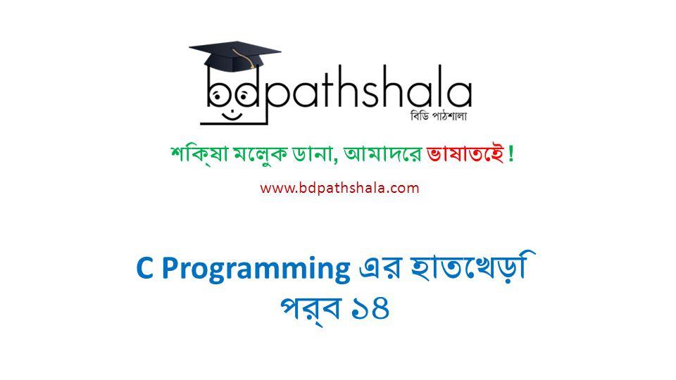 শিক্ষা মেলুক ডানা, আমাদের ভাষাতেই ! www.bdpathshala.com C Programming এর হাতেখড়ি পর্ব ১৪