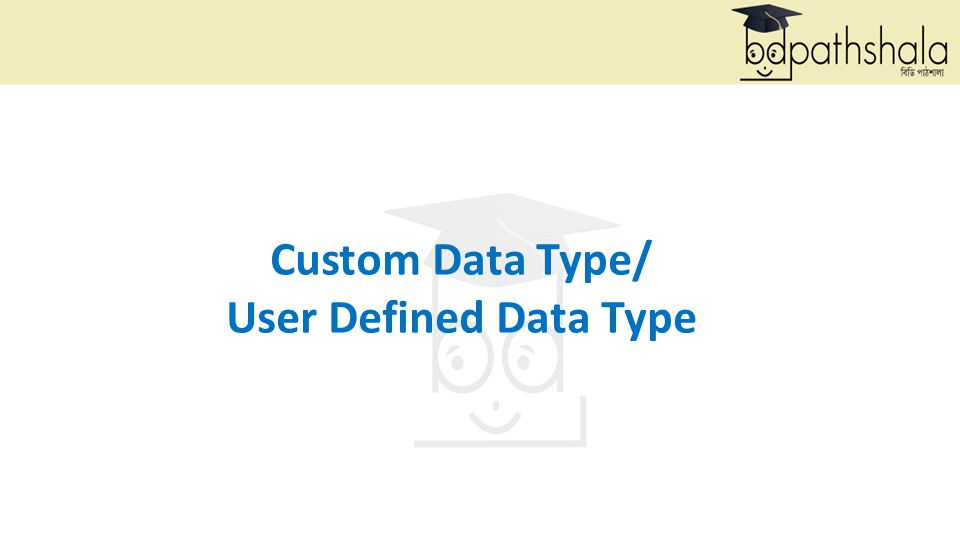 Custom Data Type/ User Defined Data Type