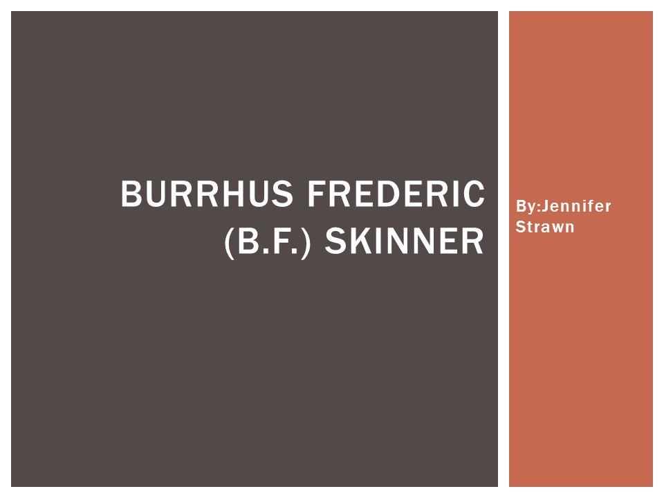 By:Jennifer Strawn BURRHUS FREDERIC (B.F.) SKINNER