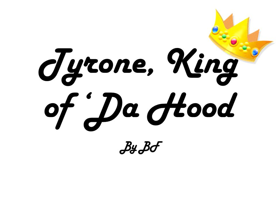 Tyrone, King of 'Da Hood By BF