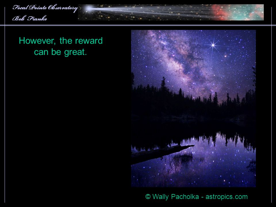 However, the reward can be great. © Wally Pacholka - astropics.com