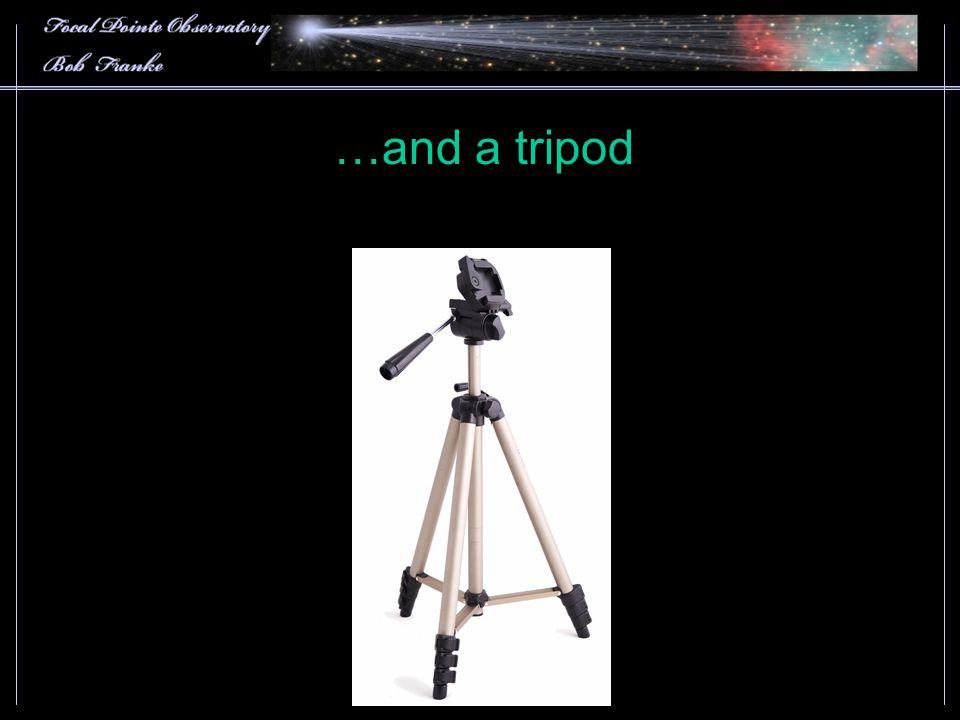 …and a tripod