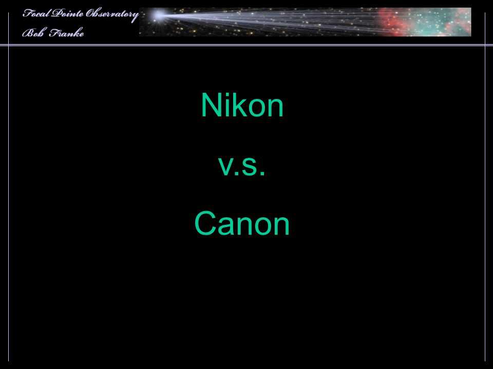 Most DSLR astrophotographers use Canon cameras.