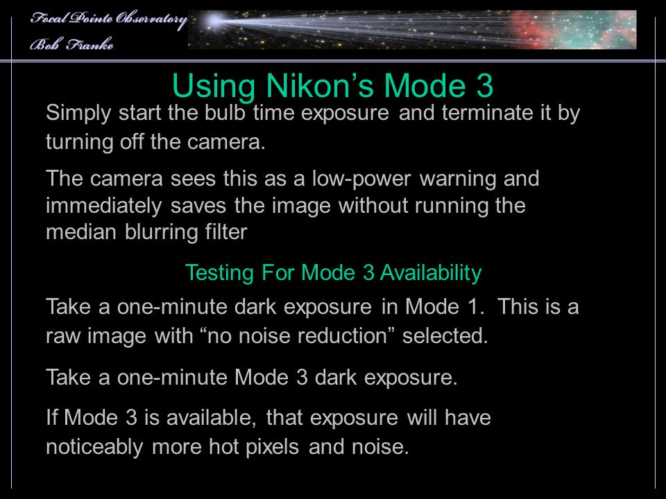 Using Nikon's Mode 3 Simply start the bulb time exposure and terminate it by turning off the camera.