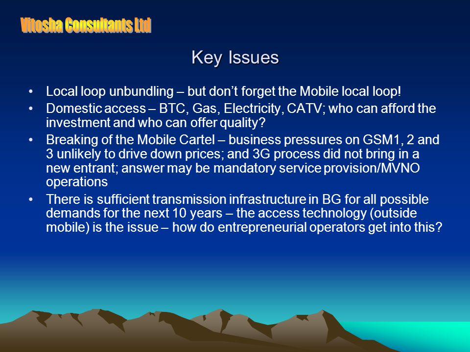 Key Issues Local loop unbundling – but don't forget the Mobile local loop.