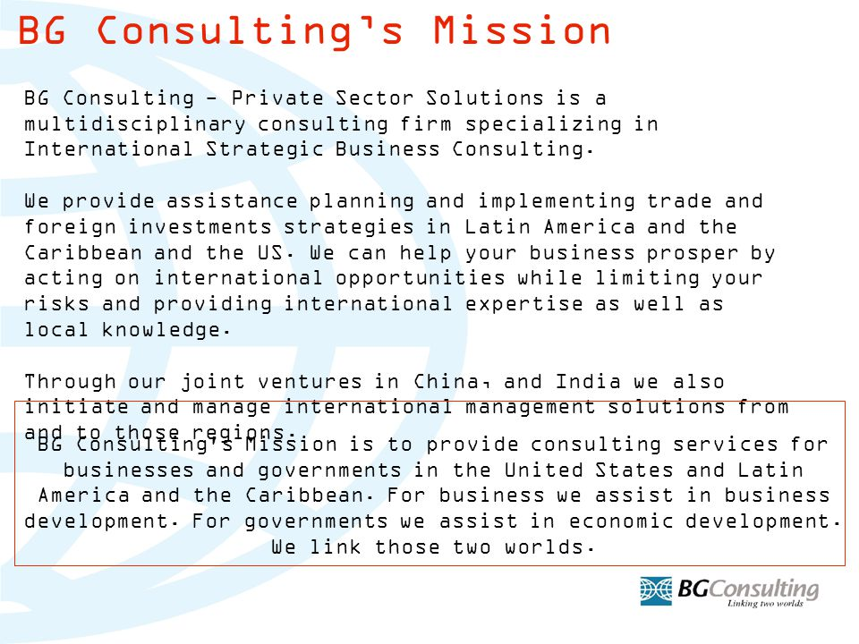 BG Consulting - Private Sector Solutions is a multidisciplinary consulting firm specializing in International Strategic Business Consulting.