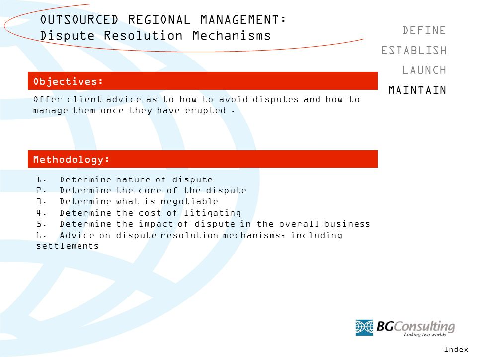 OUTSOURCED REGIONAL MANAGEMENT: Dispute Resolution Mechanisms DEFINE MAINTAIN ESTABLISH LAUNCH Methodology: Objectives: 1.