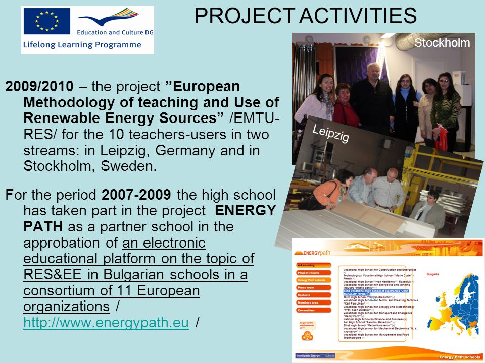 2009/2010 – the project European Methodology of teaching and Use of Renewable Energy Sources /EMTU- RES/ for the 10 teachers-users in two streams: in Leipzig, Germany and in Stockholm, Sweden.