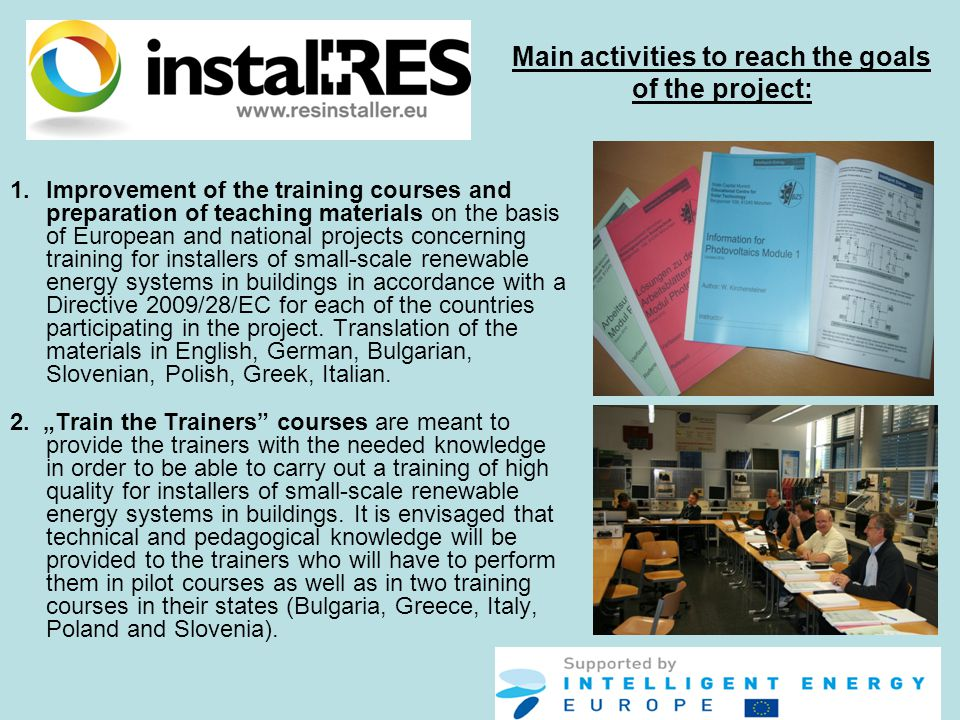 1.Improvement of the training courses and preparation of teaching materials on the basis of European and national projects concerning training for installers of small-scale renewable energy systems in buildings in accordance with a Directive 2009/28/ЕС for each of the countries participating in the project.