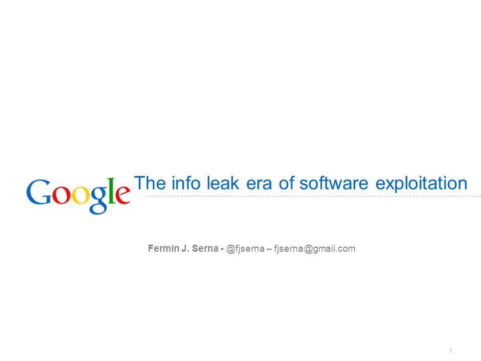 1 The info leak era of software exploitation Fermin J. Serna - @fjserna – fjserna@gmail.com
