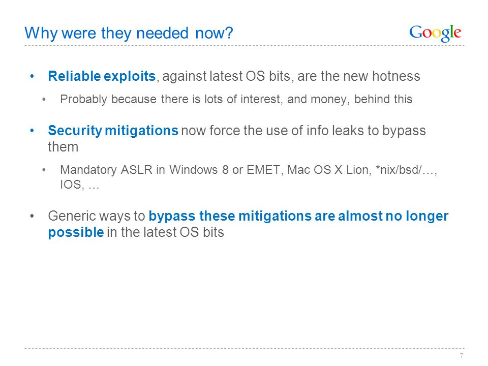 7 Why were they needed now? Reliable exploits, against latest OS bits, are the new hotness Probably because there is lots of interest, and money, behi