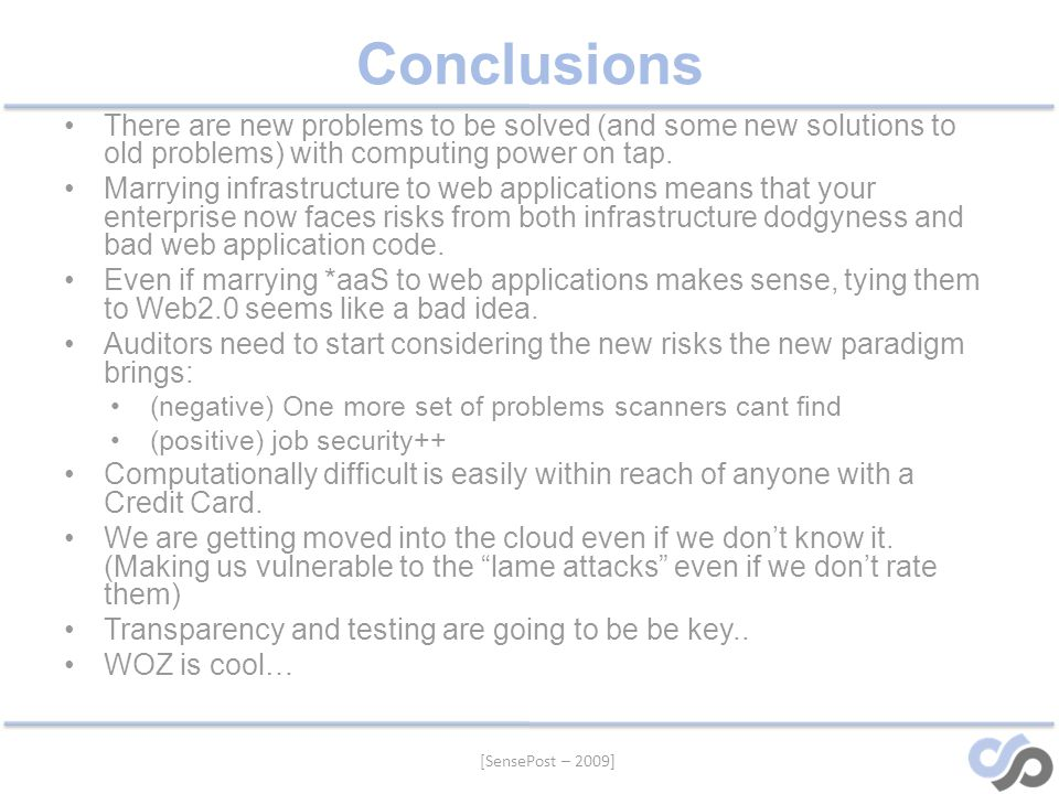 [SensePost – 2009] Conclusions There are new problems to be solved (and some new solutions to old problems) with computing power on tap.