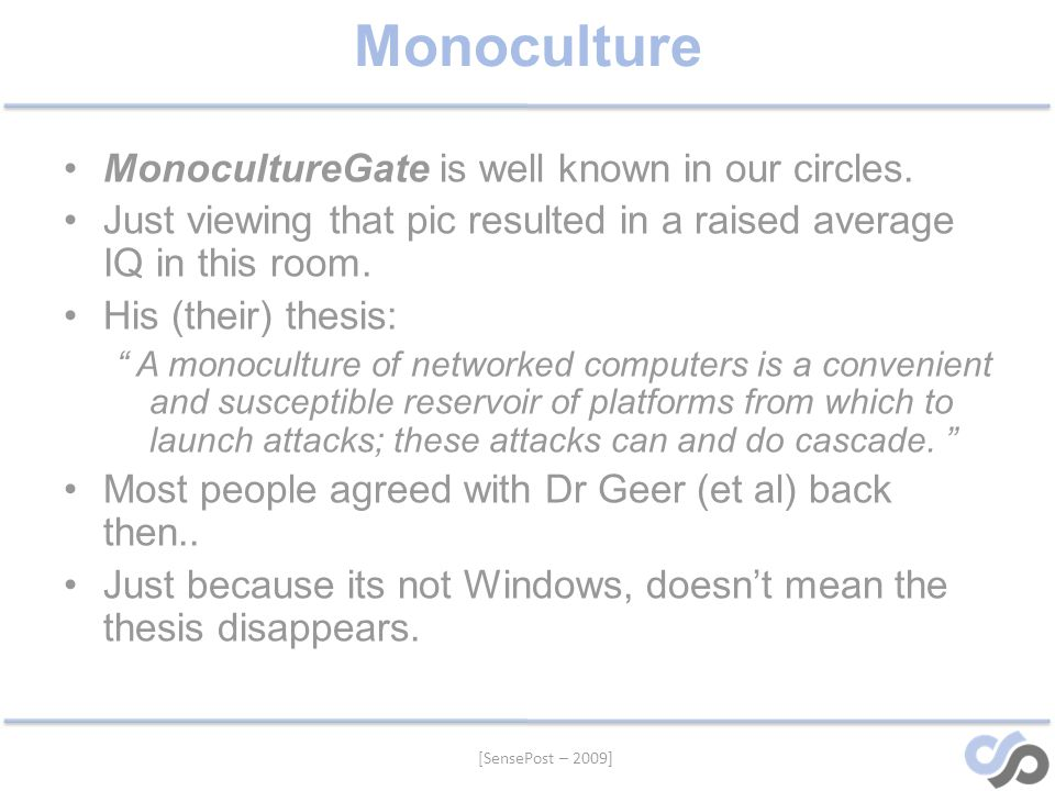 [SensePost – 2009] Monoculture MonocultureGate is well known in our circles.