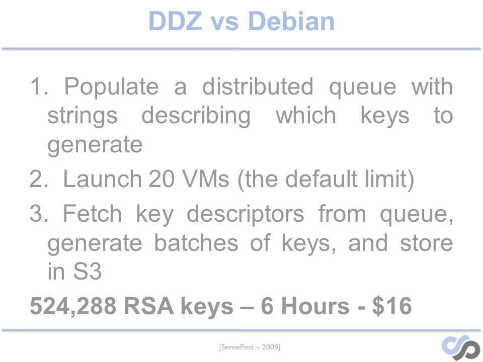DDZ vs Debian 1. Populate a distributed queue with strings describing which keys to generate 2.