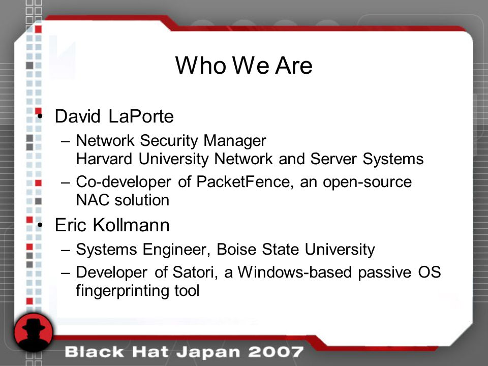 Types of OS Fingerprinting Active –Port interrogation nmap Passive –traffic analysis P0f DHCP fingerprinting