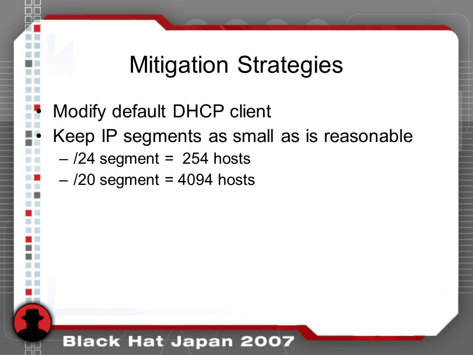 Mitigation Strategies Modify default DHCP client Keep IP segments as small as is reasonable –/24 segment = 254 hosts –/20 segment = 4094 hosts