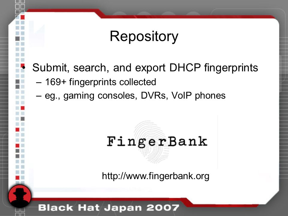 Repository Submit, search, and export DHCP fingerprints –169+ fingerprints collected –eg., gaming consoles, DVRs, VoIP phones http://www.fingerbank.or
