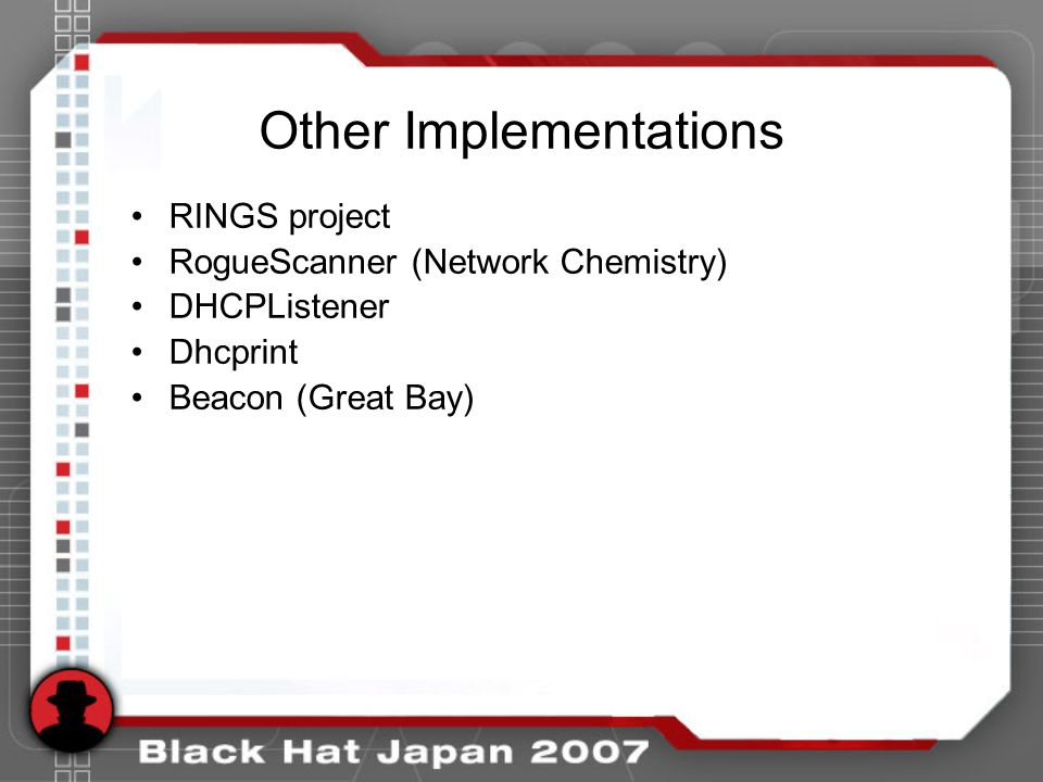 Other Implementations RINGS project RogueScanner (Network Chemistry)‏ DHCPListener Dhcprint Beacon (Great Bay)‏