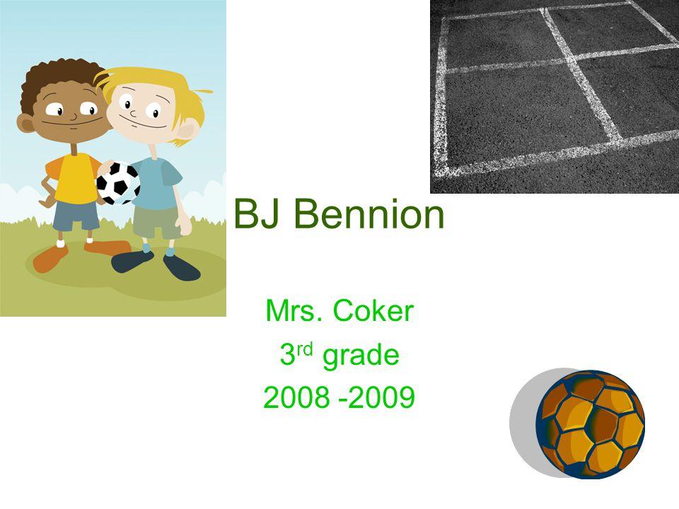 BJ Bennion Mrs. Coker 3 rd grade 2008 -2009