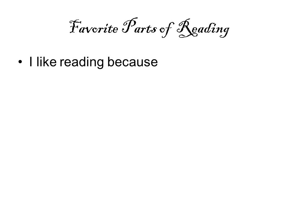 Favorite Parts of Reading I like reading because