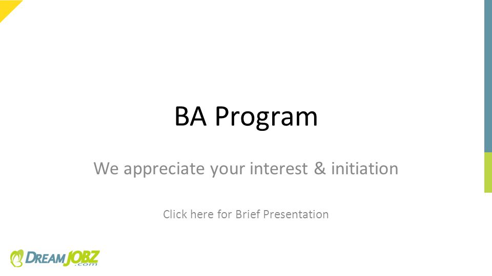 BA Program We appreciate your interest & initiation Click here for Brief Presentation