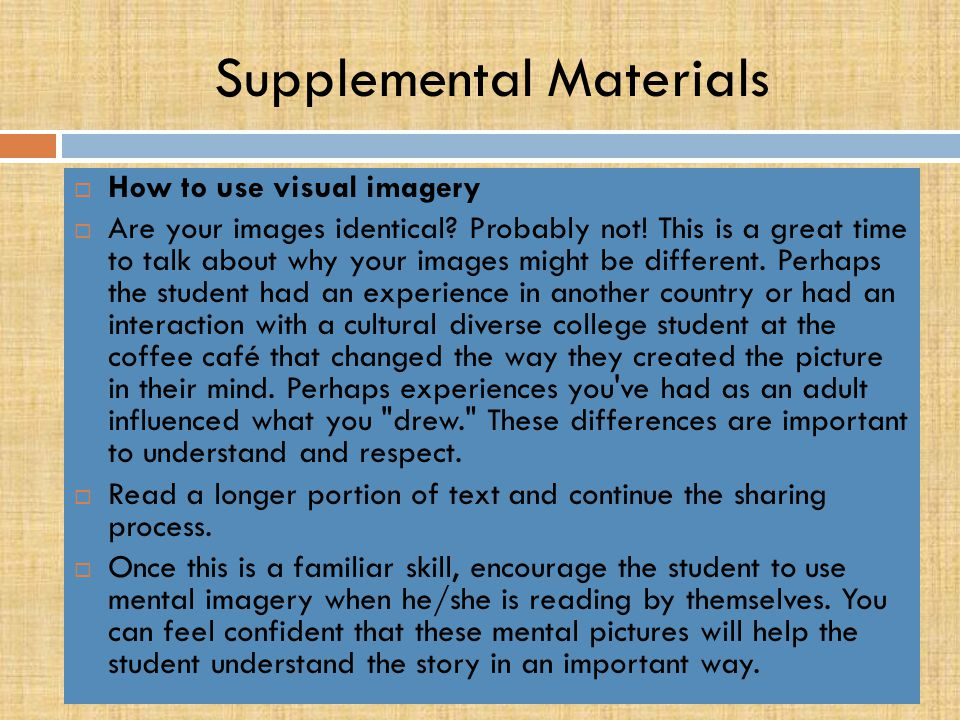 Supplemental Materials  How to use visual imagery  Follow these few simple steps to provide practice developing students' mental images:  Begin rea