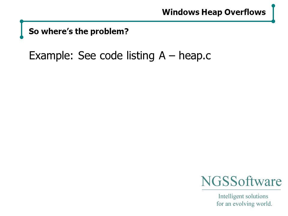 Windows Heap Overflows So where's the problem Example: See code listing A – heap.c