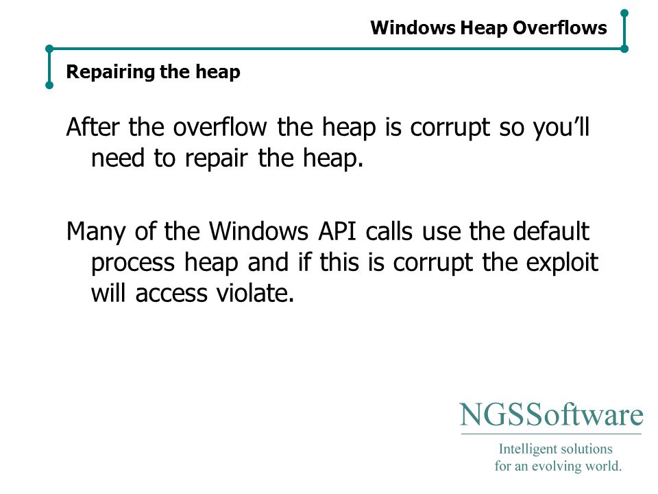 Windows Heap Overflows Repairing the heap After the overflow the heap is corrupt so you'll need to repair the heap.