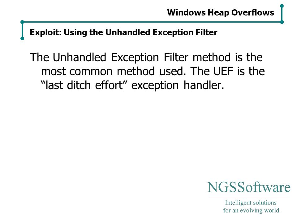 Windows Heap Overflows Exploit: Using the Unhandled Exception Filter The Unhandled Exception Filter method is the most common method used.