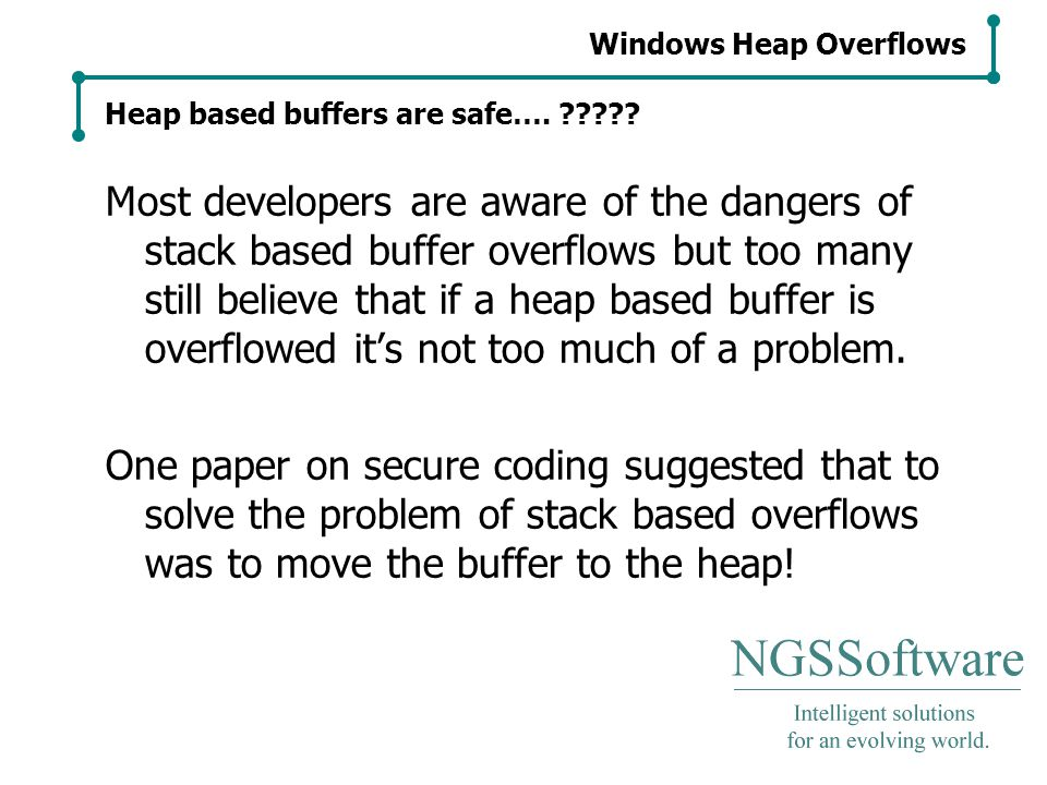 Windows Heap Overflows Heap based buffers are safe….