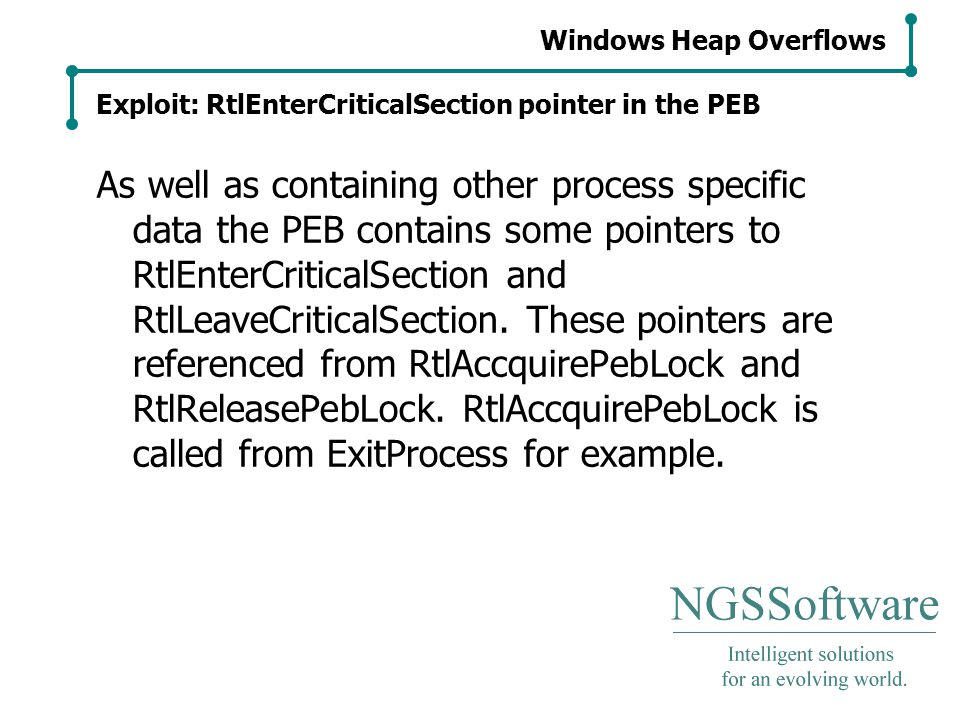 Windows Heap Overflows Exploit: RtlEnterCriticalSection pointer in the PEB As well as containing other process specific data the PEB contains some pointers to RtlEnterCriticalSection and RtlLeaveCriticalSection.