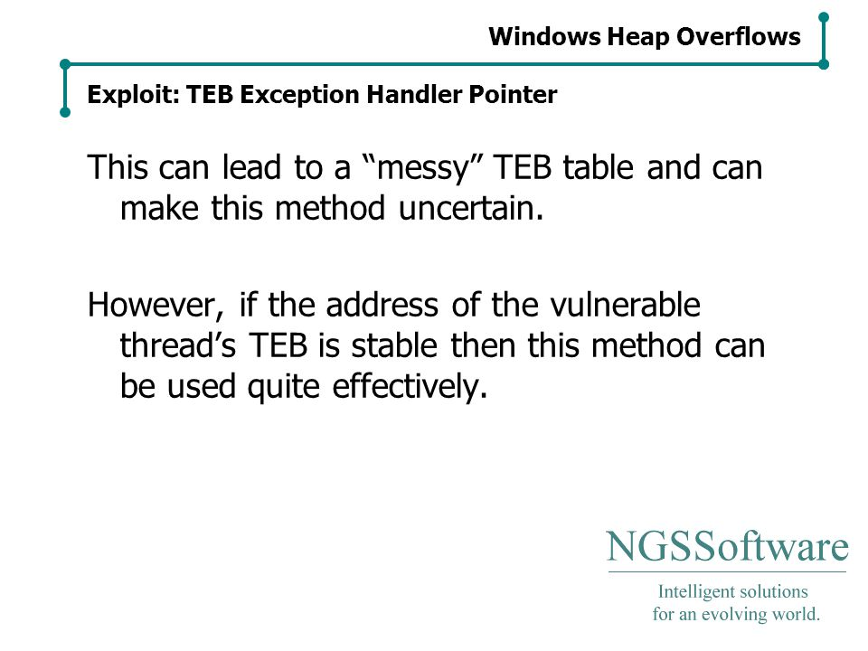 Windows Heap Overflows Exploit: TEB Exception Handler Pointer This can lead to a messy TEB table and can make this method uncertain.