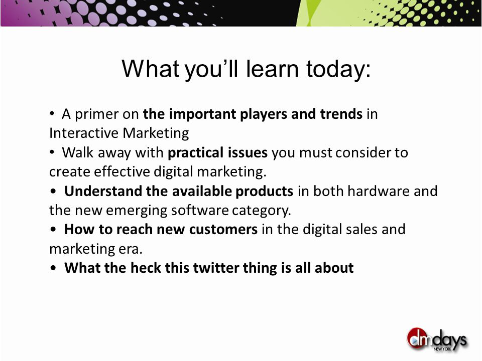A primer on the important players and trends in Interactive Marketing Walk away with practical issues you must consider to create effective digital ma