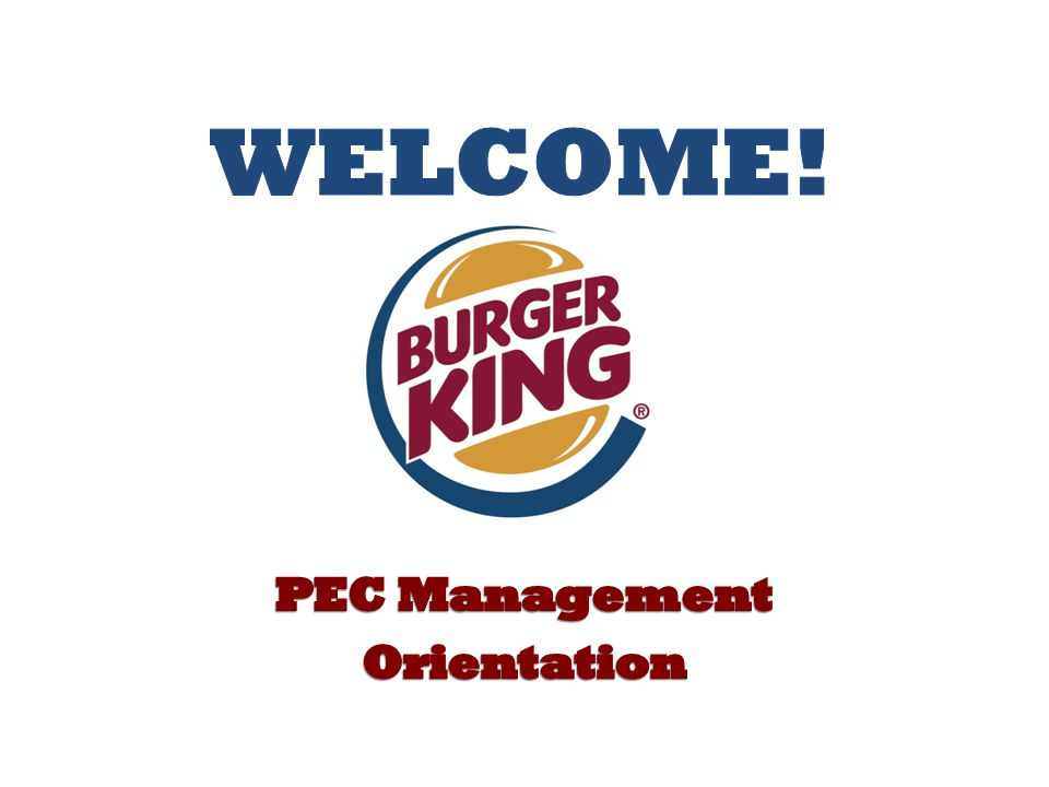 Welcome Welcome to Burger King – Home of the Whopper.