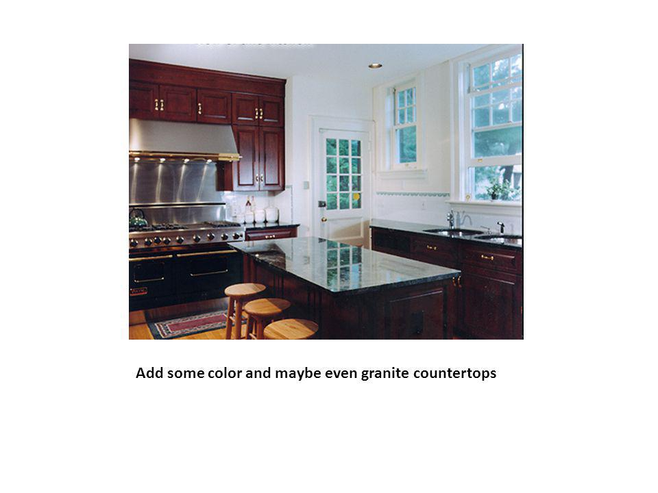 Add some color and maybe even granite countertops